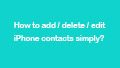 add-delete-edit-iphone-contacts-simply